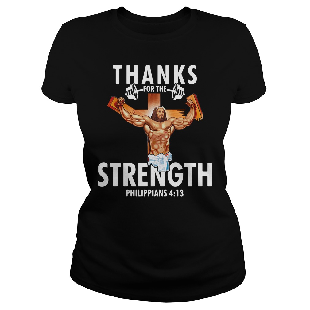 Thanks For The Strength Philippians 4 13 Ladies Shirt