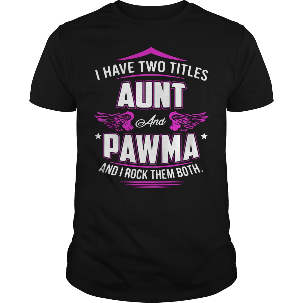 I Have Two Titles Aunt And Pawma And I Rock Them Both Shirt