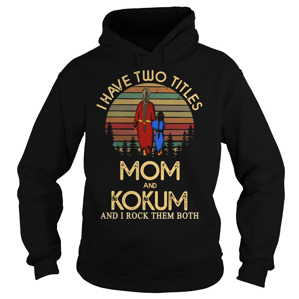 I have two titles mom and Kokum and I rock them both Hoodie
