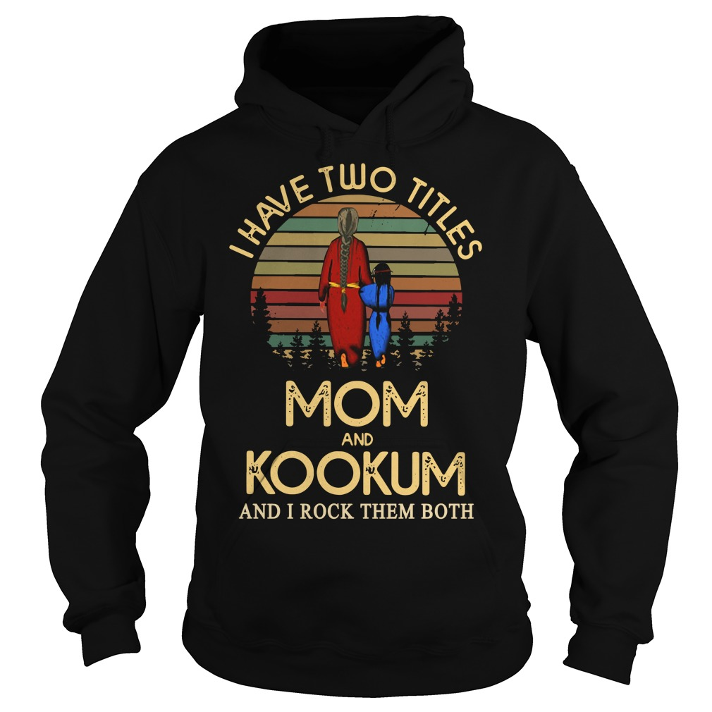 I have two titles mom and Kookum and I rock them both Hoodie