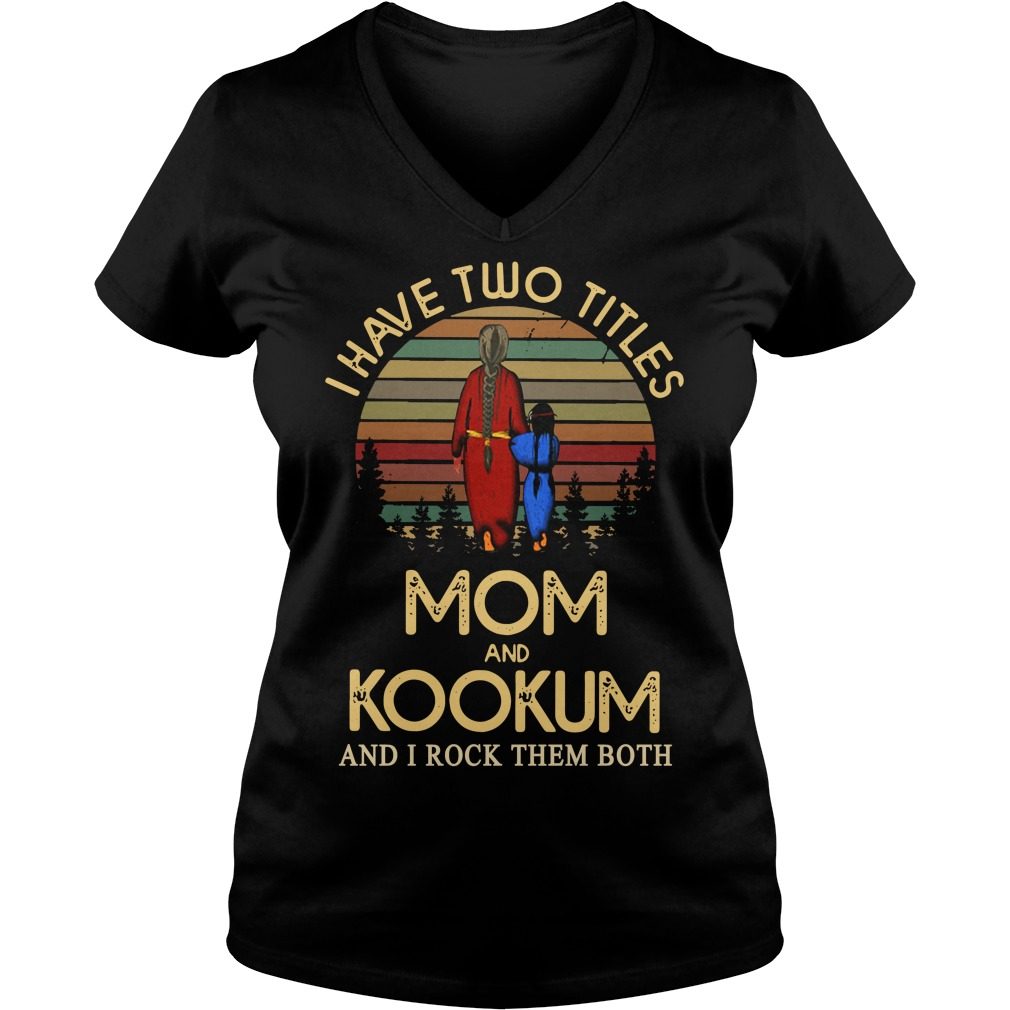 I have two titles mom and Kookum and I rock them both Ladies v neck